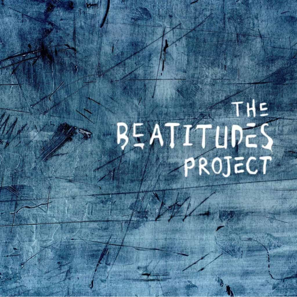 The Beatitudes Project artwork 1024x1023 - The Beatitudes Project Causes Listeners To Think About How They Interact With The World